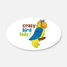 Crazy Bird Lady! Oval Car Magnet