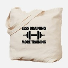 Less Braining More Training Tote Bag