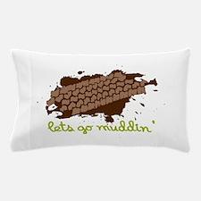 Lets Go Muddin Pillow Case