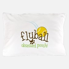 Flyball Obsessed Pooch Pillow Case