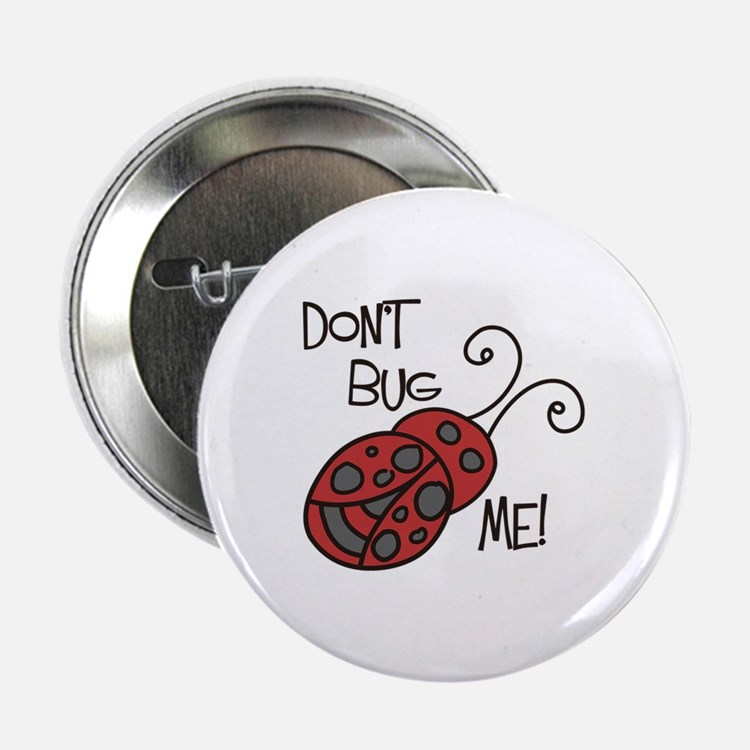 "Dont Bug Me 2.25"" Button"