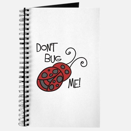 Dont Bug Me Journal