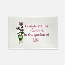 Friends are the Flowers in the garden of Life Magn
