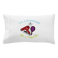 Im a Beautician Not a Magician Pillow Case