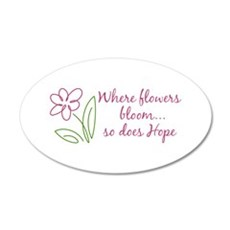 Where flowers bloom...so does Hope Wall Decal