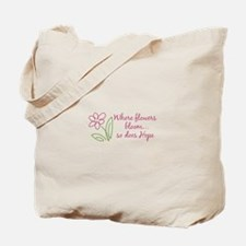 Where flowers bloom...so does Hope Tote Bag