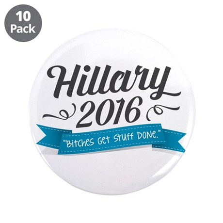 "Hillary 2016 ""Bitches Get Stuff Done"" 3.5"" Button"