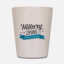 "Hillary 2016 ""Bitches Get Stuff Done"" Shot Glass"