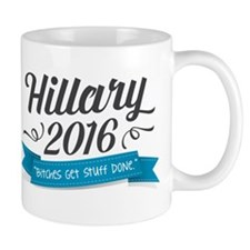 "Hillary 2016 ""Bitches Get Stuff Done"" Mu"