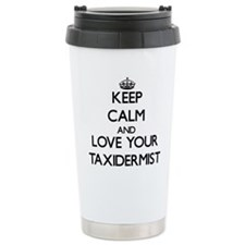 Keep Calm and Love your Taxidermist Travel Mug