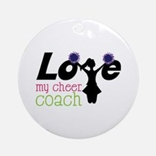 Love my cheer coach Ornament (Round)