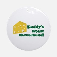 Daddy's little cheesehead! Ornament (Round)
