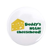 """Daddy's little cheesehead! 3.5"""" Button"""