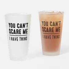 You Cant Scare Me, I Have Twins Drinking Glass