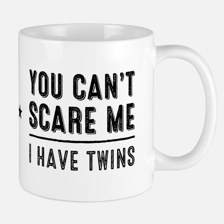 You Cant Scare Me, I Have Twins Mugs