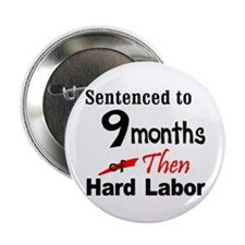 Nine Months of Hard Labor Button