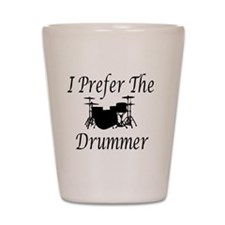 I Prefer The Drummer Shot Glass