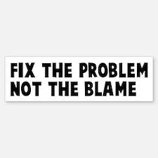 Fix The Problem Not Blame Sticker (Bumper)