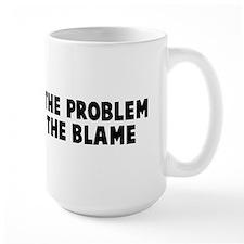 Fix The Problem Not Blame Mug