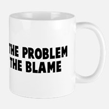Fix The Problem Not Blame Mug