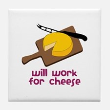 Will Work For Cheese Tile Coaster