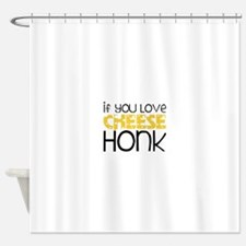 If You Leave Cheese Honk Shower Curtain