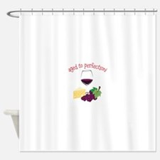 Aged To Perfection! Shower Curtain