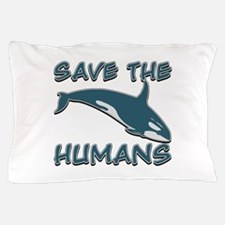 Save the Humans Pillow Case