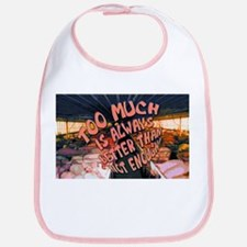 Too Much is Always Better Than Not Enough! Bib