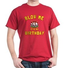 Blow Me It's By Birthday T-Shirt