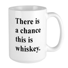 There Is A Chance This Whiskey. Coffee MugMugs