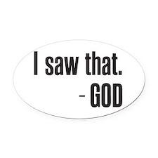 I saw that - GOD Oval Car Magnet