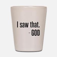 I saw that - GOD Shot Glass