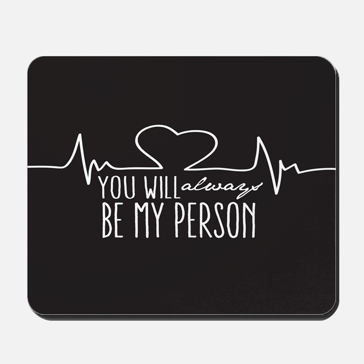 You Will Always Be My Person Mousepad