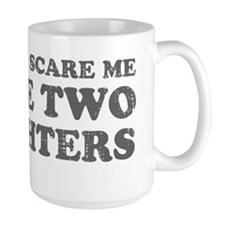 You Cant Scare Me I Have Two Daughters Mug