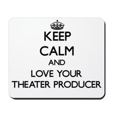 Keep Calm and Love your Theater Producer Mousepad