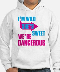 I Am Wild She is Sweet We Are Dangerous Hoodie