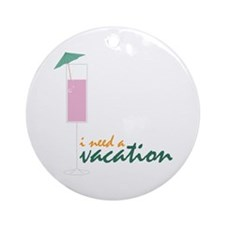 i need a vacation Ornament (Round)