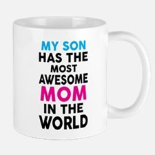 My Son Has The Most Awesome Mom In The World Mugs