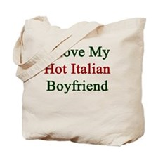 I Love My Hot Italian Boyfriend  Tote Bag