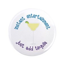 """instant entertainment just add tequilla 3.5"""" Butto"""