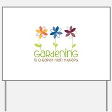 gardening is cheaper than therapy Yard Sign