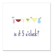 """is it 5 o'clock? Square Car Magnet 3"""" x 3"""""""