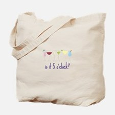 is it 5 o'clock? Tote Bag