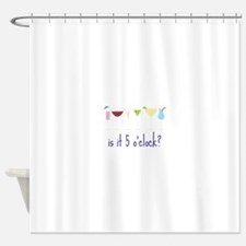 is it 5 o'clock? Shower Curtain