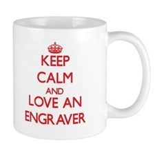 Keep Calm and Love an Engraver Mugs