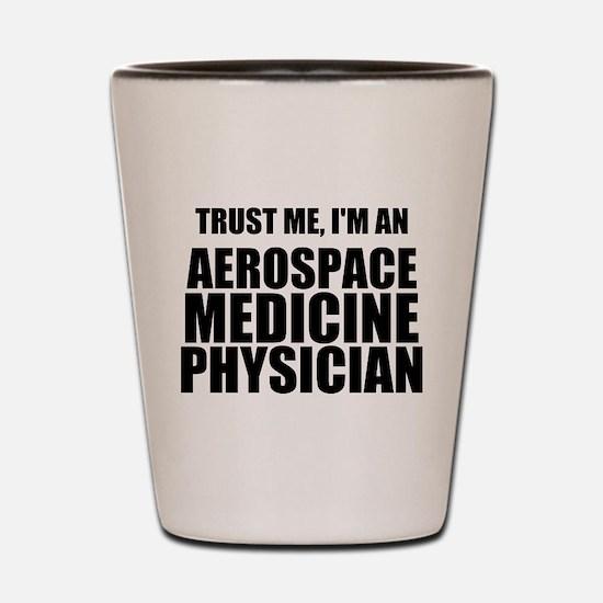 Trust Me, I'm An Aerospace Medicine Physician Shot