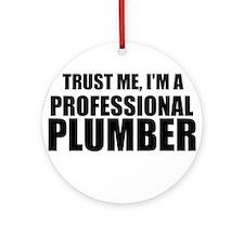 Trust Me, I'm A Professional Plumber Ornament (Rou