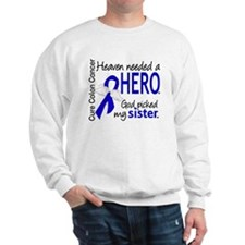 Colon Cancer HeavenNeededHero1.1 Sweatshirt