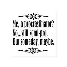 """Procrastinator Square Sticker 3"""" x 3"""""""